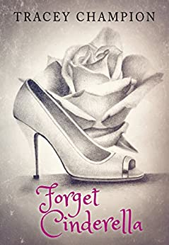 Forget Cinderella (True Loves Fairytale Book 1) by [Tracey Champion, Rachel Feller, Amy Donnelly]
