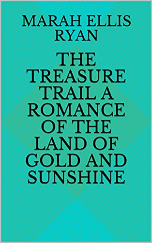The Treasure Trail A Romance of the Land of Gold and Sunshine (English Edition)