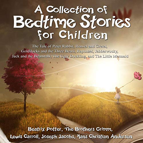 Couverture de A Collection of Bedtime Stories for Children: The Tale of Peter Rabbit, Hansel and Gretel, Goldilocks and the Three Bears, Rapunzel, Jabberwocky, Jack and the Beanstalk, The Ugly Duckling, and The Little Mermaid
