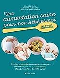 Une alimentation saine pour mon bébé et moi: Recettes et conseils pour vous accompagner pendant la grossesse, l'allaitement, et jusqu'aux 2...