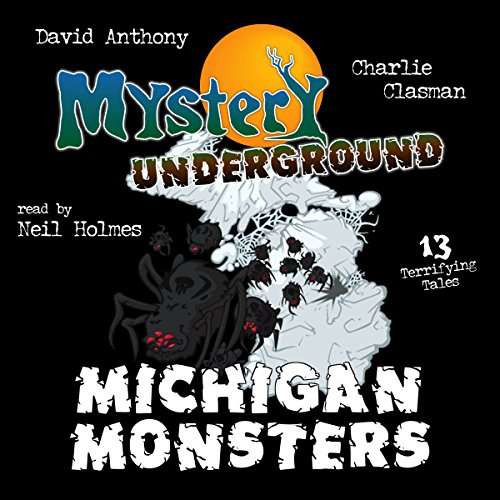 Michigan Monsters     Mystery Underground, Book 1              By:                                                                                                                                 David Anthony,                                                                                        Charles David Clasman                               Narrated by:                                                                                                                                 Neil Holmes                      Length: 2 hrs and 57 mins     Not rated yet     Overall 0.0