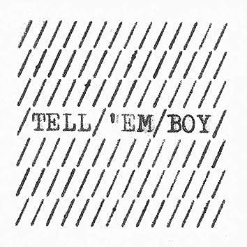 Tell 'Em Boy