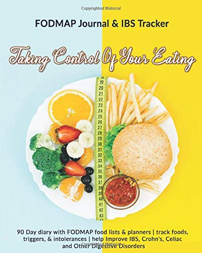 Taking Control Of Your Eating: FODMAP Journal & IBS Tracker: 90 Day diary with FODMAP food lists & planners | track foods, triggers, and intolerances ... Crohn's, Celiac and Other Digestive Disorders
