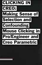Clicking in Creo: Making Sense of Confounding Mouse Clicking in Pro/Engineer and Creo Parametric