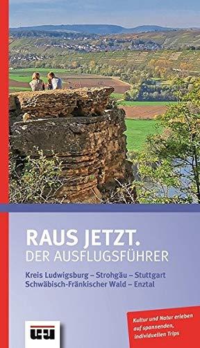 Raus jetzt.: Der Ausflugsführer. Kreis Ludwigsburg - Strohjäu - Stuttgart - Schwäbisch-Fränkischer Wald - Enztal