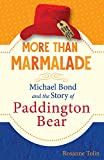 More than Marmalade: Michael Bond and the Story of Paddington Bear...