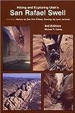 Hiking and Exploring Utah's San Rafael Swell 3rd Edition