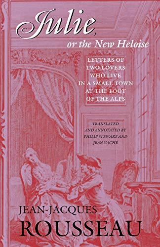 Julie, or the New Heloise: Letters of Two Lovers Who Live in a Small Town at the Foot of the Alps (Works, Band 6)