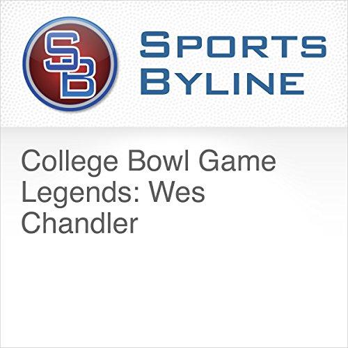 College Bowl Game Legends: Wes Chandler audiobook cover art