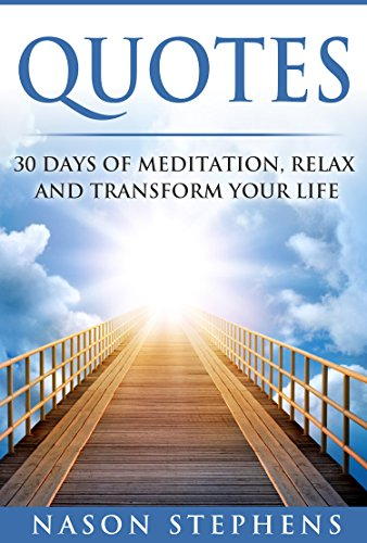 Quotes: 30 Days Of Mediation To Relax And Transform Your Life (Happiness, Success, Motivation, Meditation for beginners, Yoga,)