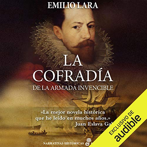 La cofradía de la Armada Invencible [The Brotherhood of the Invincible Navy]                   By:                                                                                                                                 Emilio Lara                               Narrated by:                                                                                                                                 Eduardo Wasveiler                      Length: 13 hrs and 32 mins     2 ratings     Overall 3.5