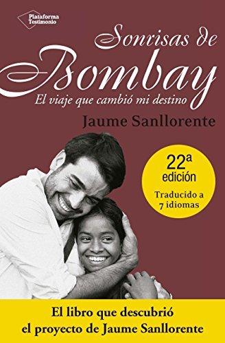 Sonrisas de Bombay: El viaje que cambi?? mi destino (Plataforma testimonio) (Spanish Edition) by Jaume Sanllorente (2007-11-01)