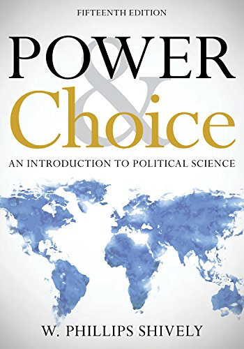 Compare Textbook Prices for Power & Choice: An Introduction to Political Science Fifteenth Edition ISBN 9781538114124 by Shively, W. Phillips