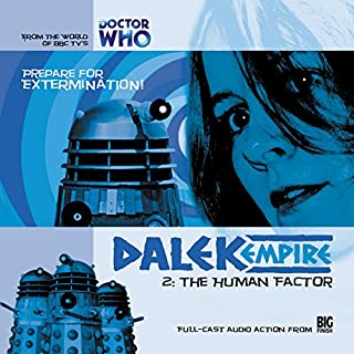 Dalek Empire - 1.2 The Human Factor                   By:                                                                                                                                 Nicholas Briggs                               Narrated by:                                                                                                                                 Sarah Mowat,                                                                                        Mark McDonnell,                                                                                        Gareth Thomas,                   and others                 Length: 1 hr and 12 mins     7 ratings     Overall 5.0
