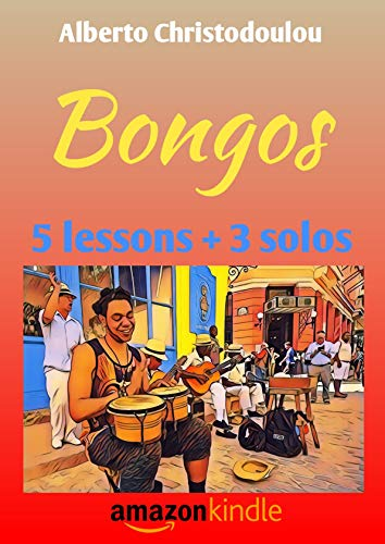 Bongos: 5 lessons + 3 solos (World of percussion Book 1) (English Edition)