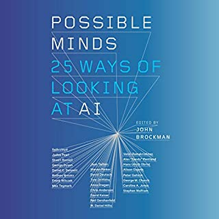 Possible Minds     Twenty-Five Ways of Looking at AI              By:                                                                                                                                 John Brockman - editor                               Narrated by:                                                                                                                                 Kathleen McInerney,                                                                                        Will Damron,                                                                                        Jason Culp,                   and others                 Length: 10 hrs and 39 mins     69 ratings     Overall 4.4
