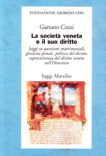 La società veneta e il suo diritto. Saggi su questioni matrimoniali, giustizia penale, politica del diritto, sopravvivenza del diritto veneto nell'800