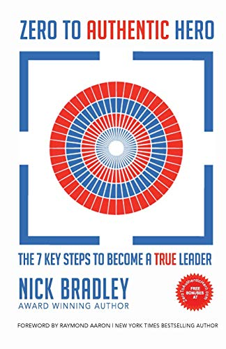 Zero To Authentic Hero: The 7 Key Steps To Become A True Leader: Volume 1