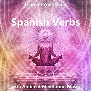 Learn Spanish Verbs in Your Sleep with Ambient Meditation Music