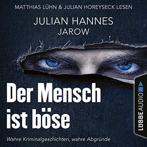 Buchseite und Rezensionen zu 'Der Mensch ist böse: Wahre Kriminalgeschichten - wahre Abgründe' von  Julian Hannes