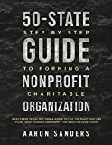 50-State Step by Step Guide to Forming A Nonprofit Charitable Organization: What Forms To Fill Out, How & Where To File, The Exact Cost For Filing, What ... You Need For Each State (English Edition)