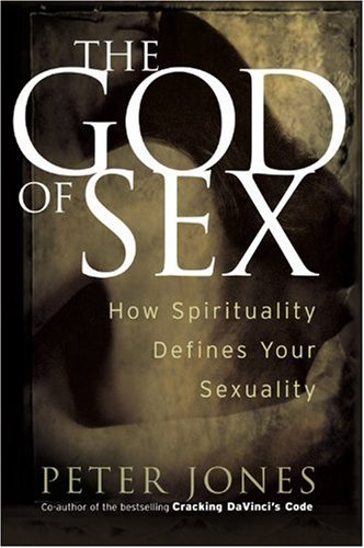 The God of Sex: How Spirituality Defines Your Sexuality