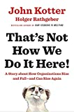 That's Not How We Do It Here!: A Story About How Organizations Rise,...