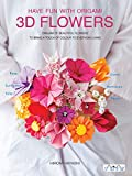 Have Fun with Origami 3D Flowers: Origami of Beautiful Flowers to Bring a Touch of Colour to Everyday Living