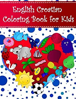 English Croatian Coloring Book For Kids: Bilingual dictionary over 300 pictures to color with fruits vegetables animals fo...