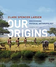 Our Origins: Discovering Physical Anthropology (Fourth Edition)