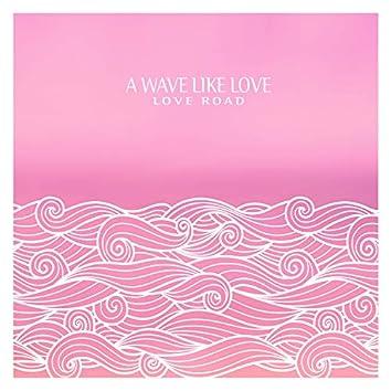 A Wave Like Love