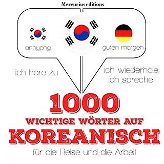 1000 wichtige Wörter auf Koreanisch für die Reise und die Arbeit     Ich höre zu. Ich wiederhole. Ich spreche.              Autor:                                                                                                                                 J. M. Gardner                               Sprecher:                                                                                                                                 Élodie,                                                                                        Miran                      Spieldauer: 2 Std. und 18 Min.     Noch nicht bewertet     Gesamt 0,0