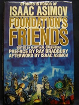 Foundation's Friends: Stories in Honor of Isaac Asimov - Book #17.1 of the Foundation Universe