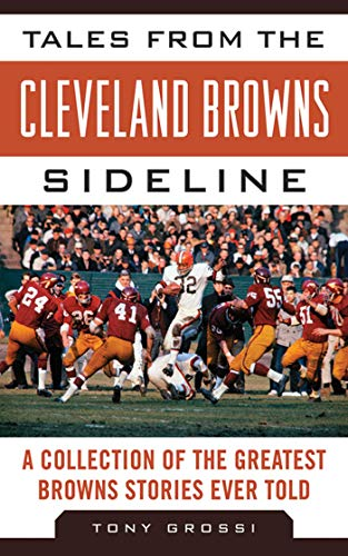 Tales from the Cleveland Browns Sideline: A Collection of the Greatest Browns Stories Ever Told (Tales from the Team)