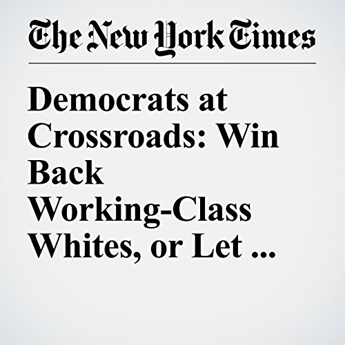 Democrats at Crossroads: Win Back Working-Class Whites, or Let Them Go? cover art