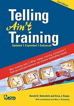 Telling Aint Training: Updated, Expanded, Enhanced by Harold D. Stolovitch Erica J. Keeps(2011-06-16)