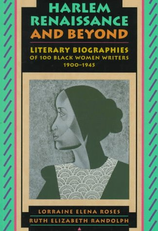 Harlem Renaissance and Beyond: Literary Biographies of One Hundred Black Women Writers, 1900-1945