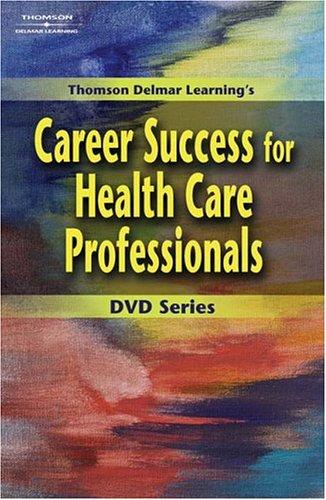 Delmar's Career Success for Health Care Professionals, No. 5: Professionalism for the Health Care Worker