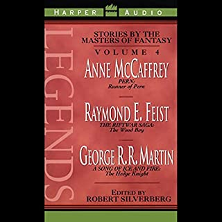 Legends     Stories by the Masters of Fantasy, Volume 4              By:                                                                                                                                 Anne McCaffrey,                                                                                        Raymond E. Feist,                                                                                        George R. R. Martin                               Narrated by:                                                                                                                                 Sam Tsoutsouvas,                                                                                        Kathryn Walker,                                                                                        Frank Muller                      Length: 6 hrs and 36 mins     236 ratings     Overall 4.3