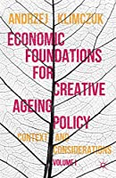 Economic Foundations for Creative Ageing Policy: Volume I Context and Considerations