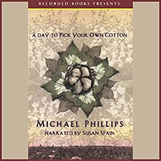 A Day to Pick Your Own Cotton                   By:                                                                                                                                 Michael Phillips                               Narrated by:                                                                                                                                 Susan Spain                      Length: 7 hrs and 55 mins     115 ratings     Overall 4.3