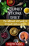KIDNEY STONE DIET: The ultimate guide to eliminate kidney stone....