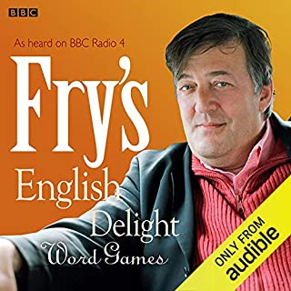 Fry's English Delight: Word Games                   By:                                                                                                                                 Stephen Fry                               Narrated by:                                                                                                                                 Stephen Fry                      Length: 49 mins     84 ratings     Overall 4.4