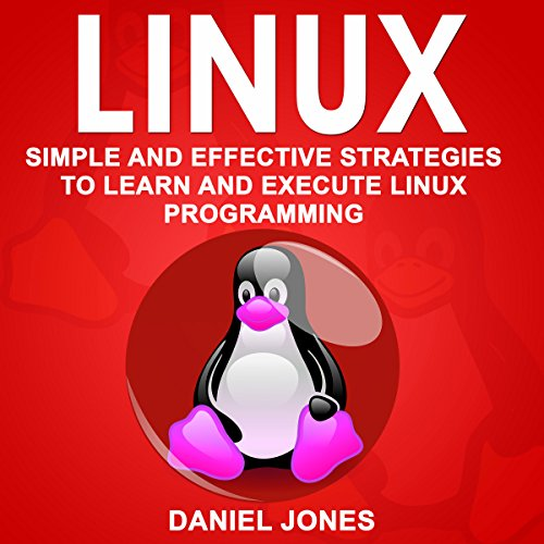 Linux: Simple and Effective Strategies to Learn and Execute Linux Programming audiobook cover art