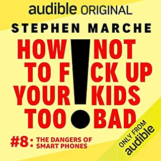 Ep. 8: The Dangers of Smart Phones (How Not to F*ck Up Your Kids Too Bad) cover art