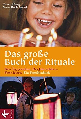 Das große Buch der Rituale: Den Tag gestalten - Das Jahr erleben - Feste feiern - Ein Familienbuch