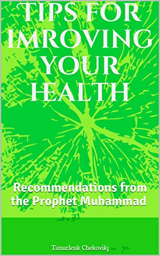 Tips for imroving your health: Recommendations from the Prophet Muhammad ﷺ (English Edition)