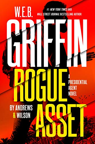 Compare Textbook Prices for W. E. B. Griffin Rogue Asset by Andrews & Wilson A Presidential Agent Novel  ISBN 9780399171215 by Andrews, Brian,Wilson, Jeffrey