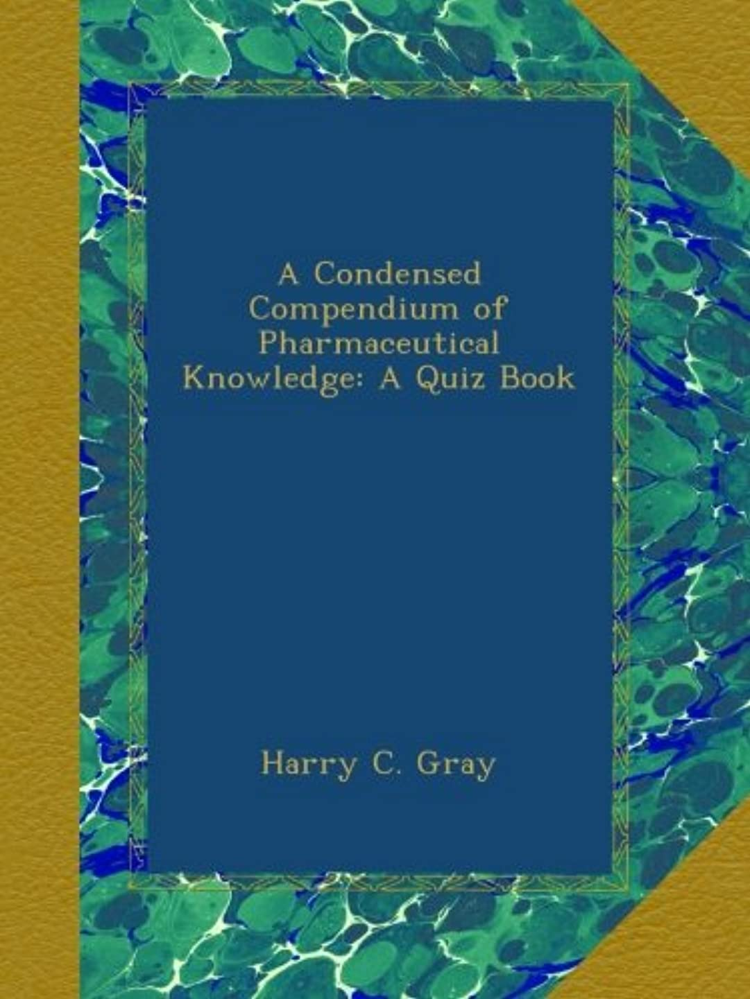征服ブランデー手術A Condensed Compendium of Pharmaceutical Knowledge: A Quiz Book