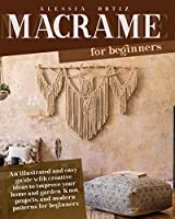Macramé for Beginners: Easy Guide with Creative Ideas to Improve your Home and Garden. Knot and Projects for Beginners